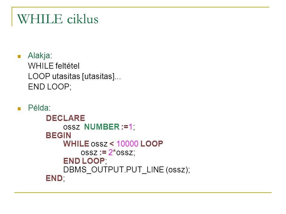 WHILE ciklus Alakja: WHILE feltétel LOOP utasitas [utasitas]...